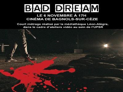 BAD DREAM - le 06/11/2018 à 17h  au Cinéma de Bagnols sur Ceze